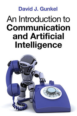 Gunkel, David J. - An Introduction to Communication and Artificial Intelligence, ebook