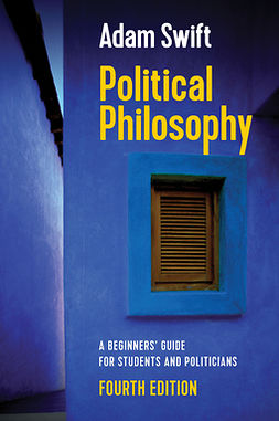 Swift, Adam - Political Philosophy: A Beginners' Guide for Students and Politicians, ebook