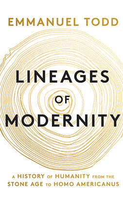 Todd, Emmanuel - Lineages of Modernity: A History of Humanity from the Stone Age to Homo Americanus, e-bok