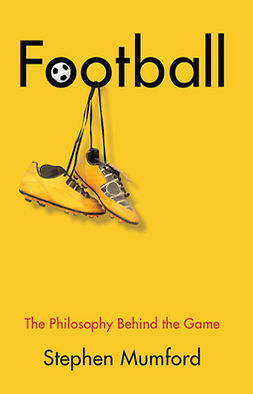 Mumford, Stephen - Football: The Philosophy Behind the Game, ebook