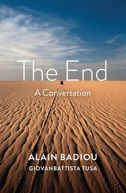 Badiou, Alain - The End: A Conversation, e-bok