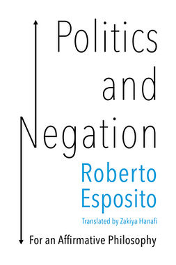 Esposito, Roberto - Politics and Negation: For an Affirmative Philosophy, ebook