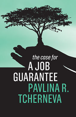 Tcherneva, Pavlina R. - The Case for a Job Guarantee, e-kirja