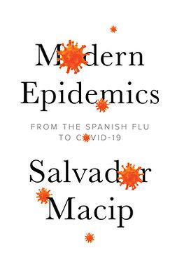 Macip, Salvador - Modern Epidemics: From the Spanish Flu to COVID-19, ebook
