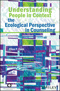 Cook, Ellen P. - Understanding People in Context: The Ecological Perspective in Counseling, ebook