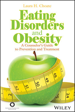 Choate, Laura H. - Eating Disorders and Obesity: A Counselor's Guide to Prevention and Treatment, ebook