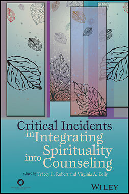 Kelly, Virginia A. - Critical Incidents in Integrating Spirituality into Counseling, ebook