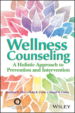 Clarke, Philip B. - Wellness Counseling: A Holistic Approach to Prevention and Intervention, ebook