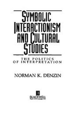 Denzin, Norman K. - Symbolic Interactionism and Cultural Studies: The Politics of Interpretation, ebook