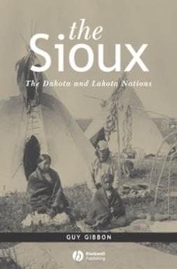 Gibbon, Guy - The Sioux: The Dakota and Lakota Nations, e-bok