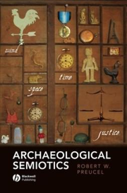 Preucel, Robert W. - Archaeological Semiotics, ebook