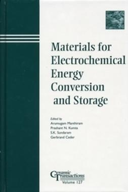 Manthiram, Arumugam - Materials for Electrochemical Energy Conversion and Storage: Papers from the symposium at the 102nd Annual Meeting of The American Ceramic Society, April 29-May 3, 2000, Missouri and the 103rd Annual Meeting,  April 22-25, 2001, Indiana, Ceramic Transacti, ebook