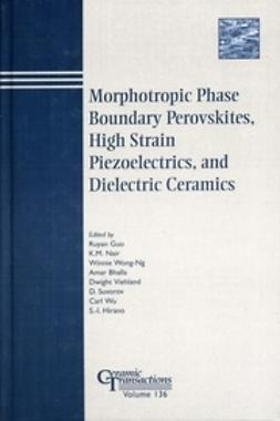 Bhalla, Amar S. - Morphotropic Phase Boundary Perovskites, High Strain Piezoelectrics, and Dielectric Ceramics: Proceedings of the symposium held at the 104th Annual Meeting of The American Ceramic Society, April 28-May1, 2002 in Missouri, & 103rd Meeting, April 22-25,, ebook