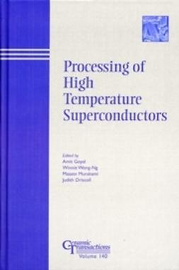 Driscoll, Judith - Processing of High Temperature Superconductors: Proceedings of the symposium held at the 104th Annual Meeting of The American Ceramic Society, April 28-May1, 2002 in Missouri, Ceramic Transactions, ebook