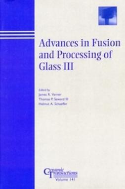 Advances in Fusion and Processing of Glass III: Proceedings of the 7th International Conference on Advances in Fusion and Processing of Glass, July 27-31, 2003, Rochester, New York, Ceramic Transactions