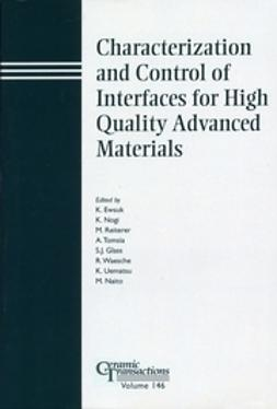 Ewsuk, Kevin - Characterization and Control of Interfaces for High Quality Advanced Materials: Proceedings of the International Conference on ICCCI 2003, Kurashiki, Japan, 2003, Ceramic Transactions, ebook