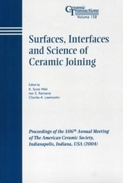Weil, K. Scott - Surfaces, Interfaces and Science of Ceramic Joining: Proceedings of the 106th Annual Meeting of The American Ceramic Society, Indianapolis, Indiana, USA 2004, Ceramic Transactions, ebook