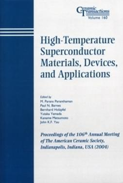 Paranthaman, M. Parans - High-Temperature Superconductor Materials, Devices, and Applications: Proceedings of the 106th Annual Meeting of The American Ceramic Society, Indianapolis, Indiana, USA 2004, Ceramic Transactions, ebook