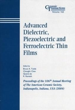 Chen, Chonglin - Advanced Dielectric, Piezoelectric and Ferroelectric Thin Films: Proceedings of the 106th Annual Meeting of The American Ceramic Society, Indianapolis, Indiana, USA 2004, ebook