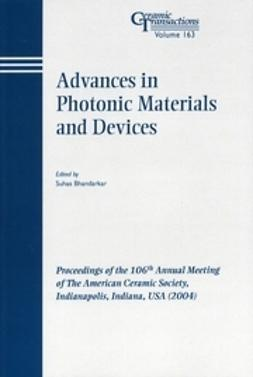 Advances in Photonic Materials and Devices: Proceedings of the 106th Annual Meeting of The American Ceramic Society, Indianapolis, Indiana, USA 2004, Ceramic Transactions