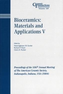 Sundar, Veeraraghavan - Bioceramics: Materials and Applications V: Proceedings of the 106th Annual Meeting of The American Ceramic Society, Indianapolis, Indiana, USA 2004, Ceramic Transactions, ebook