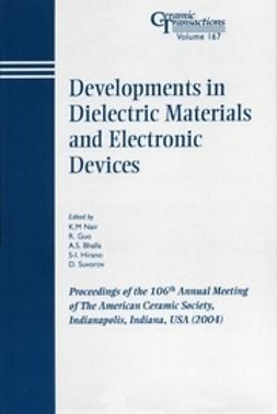 Nair, K. M. - Developments in Dielectric Materials and Electronic Devices: Proceedings of the 106th Annual Meeting of The American Ceramic Society, Indianapolis, Indiana, USA 2004, Ceramic Transactions, ebook