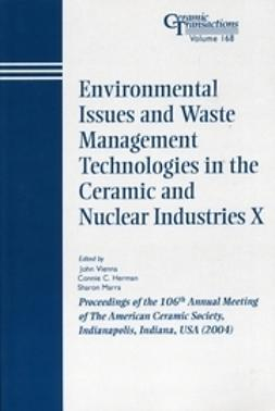 Vienna, John D. - Environmental Issues and Waste Management Technologies in the Ceramic and Nuclear Industries X: Proceedings of the 106th Annual Meeting of The American Ceramic Society, Indianapolis, Indiana, USA 2004, Ceramic Transactions, ebook