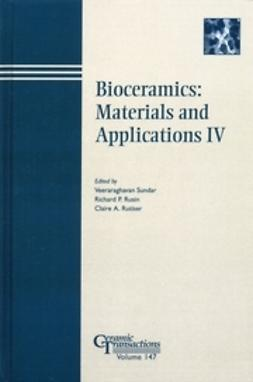 Sundar, Veeraraghavan - Bioceramics: Materials and Applications IV: Proceedings of a symposium to honor Larry Hench at the 105th annual meeting of The American Ceramic Society, April 27-30, 2003, in Nashville, Tennessee, Ceramic Transactions, ebook