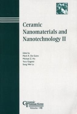 Guire, Mark R. - Ceramic Nanomaterials and Nanotechnology II: Proceedings of the symposium held at the 105th Annual Meeting of The American Ceramic Society, April 27-30, in Nashville, Tennessee, Ceramic Transactions, ebook