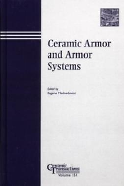 Medvedovsk, Eugene - Ceramic Armor and Armor Systems: Proceedings of the symposium held at the 105th Annual Meeting of The American Ceramic Society, April 27-30, 2003, in Nashville, Tennessee, Ceramic Transactions, ebook