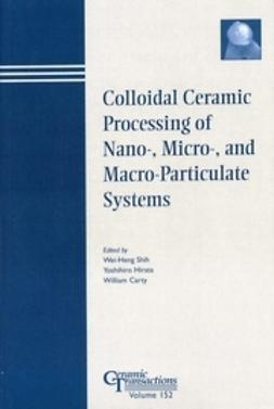 Shih, Wei-Heng - Colloidal Ceramic Processing of Nano-, Micro-, and Macro-Particulate Systems: Proceedings of the symposium held at the 105th Annual Meeting of The American Ceramic Society, April 27-30, in Nashville, Tennessee, Ceramic Transactions, ebook