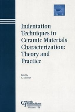 Solomah, Ahmad G. - Indentation Techniques in Ceramic Materials Characterization: Theory and Practice, ebook