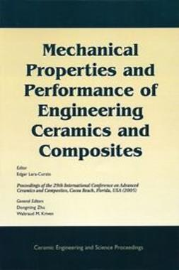 Lara-Curzio, Edgar - Mechanical Properties and Performance of Engineering Ceramics and Composites: A Collection of Papers Presented at the 29th International Conference on Advanced Ceramics and Composites, January 23-28, 2005, Cocoa Beach, Florida, Ceramic Engineering and Sci, ebook