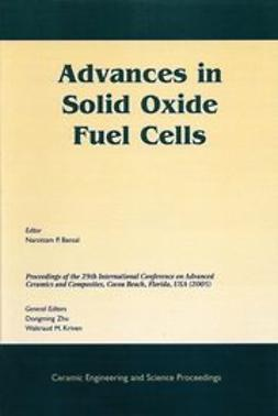 Bansal, Narottam P. - Advances in Solid Oxide Fuel Cells: A Collection of Papers Presented at the 29th International Conference on Advanced Ceramics and Composites, January 23-28, 2005, Cocoa Beach, Florida, Ceramic Engineering and Science Proceedings, e-kirja