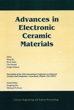 Yao, Sheng - Advances in Electronic Ceramic Materials: A Collection of Papers Presented at the 29th International Conference on Advanced Ceramics and Composites, January 23-28, 2005, Cocoa Beach, Florida, Ceramic Engineering and Science Proceedings, ebook