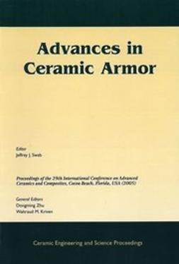 Swab, Jeffrey J. - Advances in Ceramic Armor: A Collection of Papers Presented at the 29th International Conference on Advanced Ceramics and Composites, January 23-28, 2005, Cocoa Beach, Florida, Ceramic Engineering and Science Proceedings, ebook