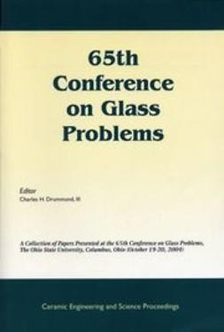Drummond, Charles H. - 65th Conference on Glass Problems: A Collection of Papers Presented at the 65th Conference on Glass Problems, The Ohio State University, Columbus, Ohio, October 19-20, 2004, Ceramic Engineering and Science Proceedings, e-bok