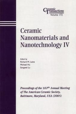 Lane, Richard M. - Ceramic Nanomaterials and Nanotechnology IV: Proceedings of the 107th Annual Meeting of The American Ceramic Society, Baltimore, Maryland, USA 2005, Ceramic Transactions, ebook