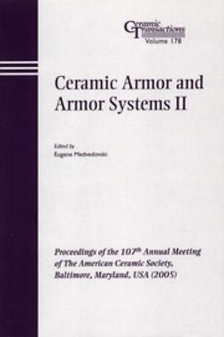 Medvedovski, Eugene - Ceramic Armor and Armor Systems II: Proceedings of the 107th Annual Meeting of The American Ceramic Society, Baltimore, Maryland, USA 2005, Ceramic Transactions, ebook