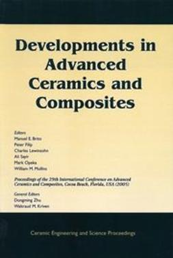 Brito, Manuel E. - Developments in Advanced Ceramics and Composites: A Collection of Papers Presented at the 29th International Conference on Advanced Ceramics and Composites, January 23-28, 2005, Cocoa Beach, Florida, Ceramic Engineering and Science Proceedings, ebook