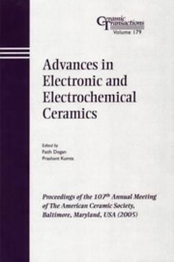 Dogan, Faith - Advances in Electronic and Electrochemical Ceramics: Proceedings of the 107th Annual Meeting of The American Ceramic Society, Baltimore, Maryland, USA 2005, Ceramic Transactions, ebook