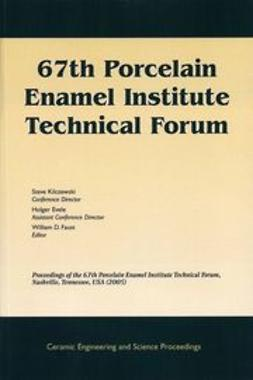 Kilczewski, Steve - 67th Porcelain Enamel Institute Technical Forum: Proceedings of the 67th Porcelain Enamel Institute Technical Forum, Nashville, Tennessee, USA 2005, Ceramic Engineering and Science Proceedings, ebook