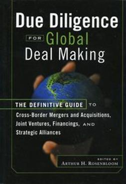 Rosenbloom, Arthur H. - Due Diligence for Global Deal Making: The Definitive Guide to Cross-Border Mergers and Acquisitions, Joint Ventures, Financings, and Strategic Alliances, e-kirja