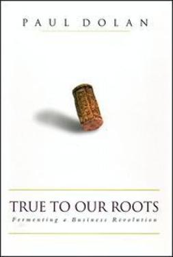 Dolan, Paul - True to Our Roots: Fermenting a Business Revolution, e-bok