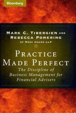 Tibergien, Mark C. - Practice Made Perfect: The Discipline of Business Management for Financial Advisers, ebook