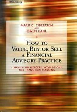Tibergien, Mark C. - How to Value, Buy, or Sell a Financial Advisory Practice: A Manual on Mergers, Acquisitions, and Transition Planning, e-kirja