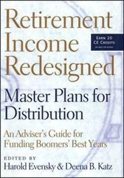 Evensky, Harold - Retirement Income Redesigned: Master Plans for Distribution: An Adviser's Guide for Funding Boomers' Best Years, e-bok