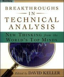 Keller, David - Breakthroughs in Technical Analysis: New Thinking From the World's Top Minds, ebook