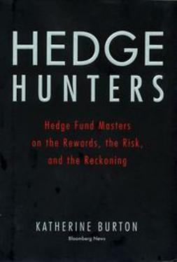 Burton, Katherine - Hedge Hunters: Hedge Fund Masters on the Rewards, the Risk, and the Reckoning, ebook