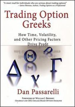 Passarelli, Dan - Trading Option Greeks: How Time, Volatility, and Other Pricing Factors Drive Profit, ebook
